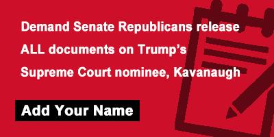 Demand Senate Republicans release ALL documents on Trump's Supreme Court nominee, Kavanaugh
